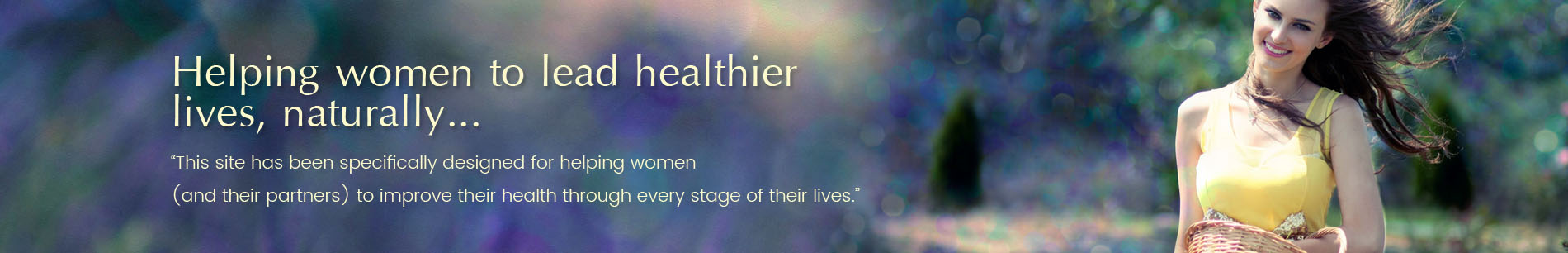 Helping women to lead healthier lives, naturally...